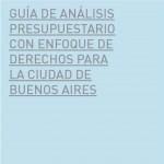 Guía de Análisis Presupuestario con Enfoque de Derechos para la Ciudad de Buenos Aires