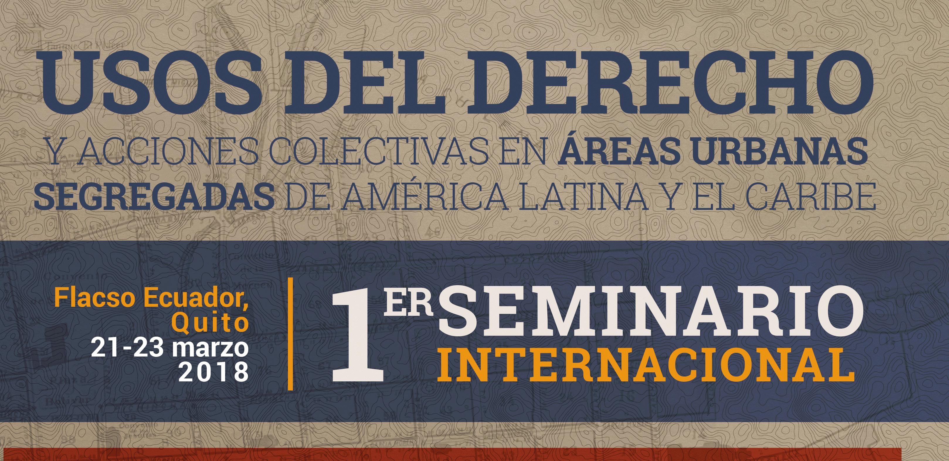 Primer seminario internacional: USOS DEL DERECHO Y ACCIONES COLECTIVAS EN ÁREAS URBANAS SEGREGADAS DE AMÉRICA LATINA Y EL CARIBE