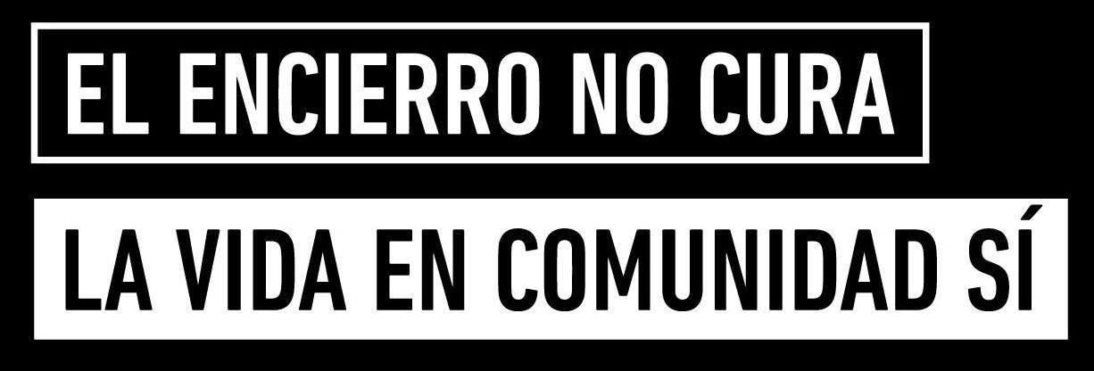 El encierro no cura, la vida en comunidad sí.