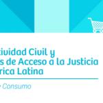 Informe:  Conflictividad Civil y Barreras de Acceso a la Justicia en América Latina Informe de Consumo