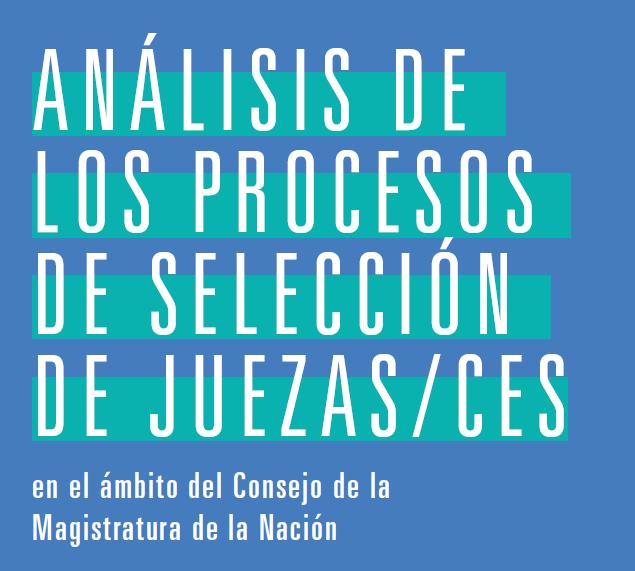 INFORME: Análisis de los procesos de selección de juezas/ces en el ámbito del Consejo de la Magistratura de la Nación