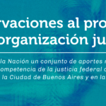 Observaciones al proyecto de reorganización judicial
