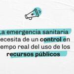 La emergencia sanitaria necesita de un control en tiempo real del uso de los recursos públicos