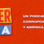 Romper la Rueda, un podcast sobre corrupción para Argentina y América Latina
