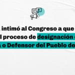 La Justicia intimó  al Congreso a que en 10 días inicie el proceso de designación de una Defensora o Defensor del Pueblo de la Nación