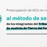 Preocupación en relación al método de selección de los integrantes del Tribunal Superior de Justicia de Tierra del Fuego