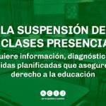 La suspensión de las clases presenciales requiere información, diagnósticos y medidas planificadas que aseguren el derecho a la educación