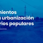 Informe | Lineamientos para la urbanización de Barrios Populares