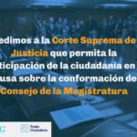 Pedimos a la CSJN que permita la participación de la ciudadanía en la causa sobre la conformación del Consejo de la Magistratura