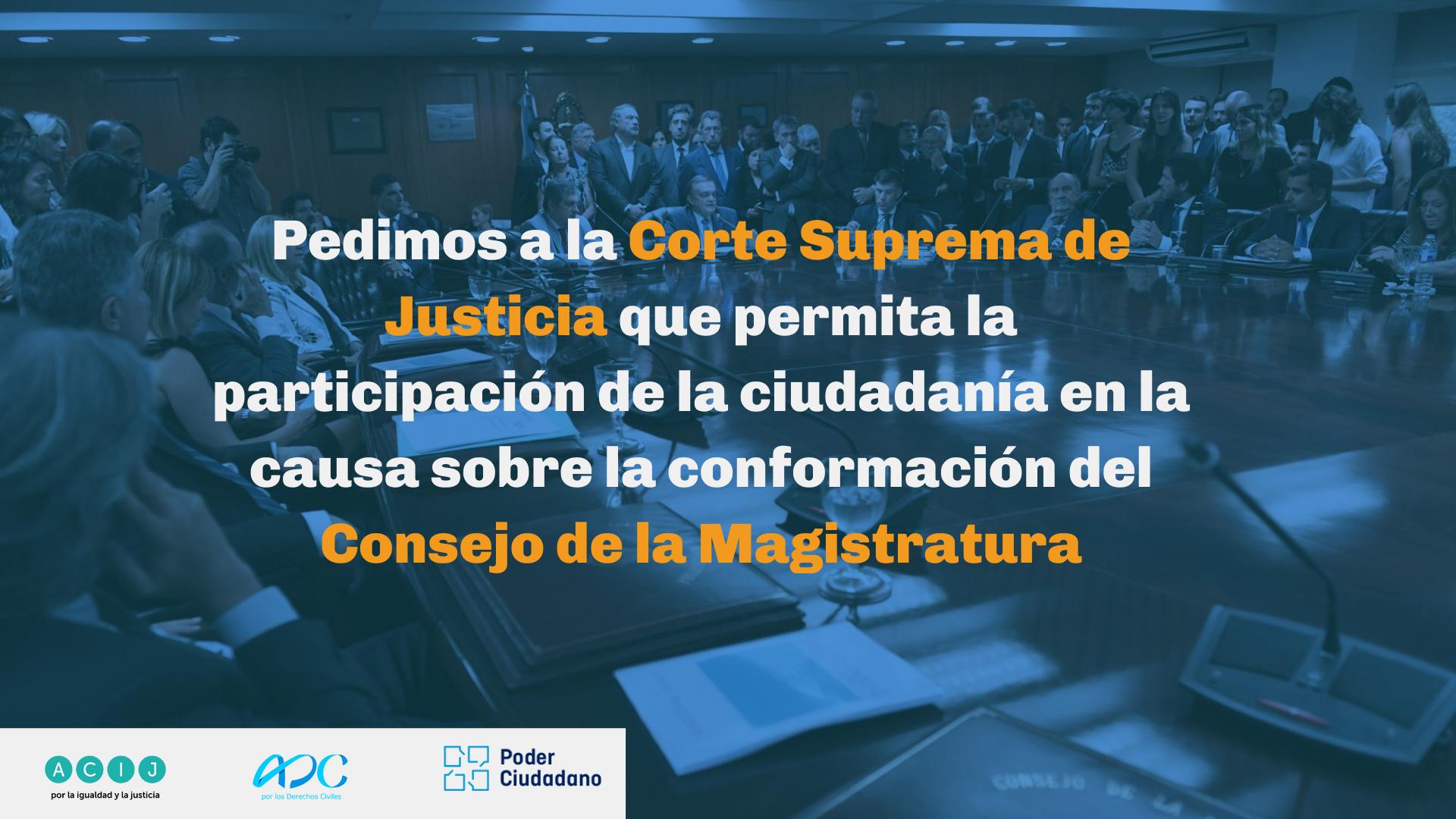 Pedimos a la Corte Suprema de Justicia que permita la participación de la ciudadanía en la causa sobre la conformación del Consejo de la Magistratura