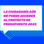 La ciudadanía aún no puede acceder al Proyecto de Presupuesto 2022