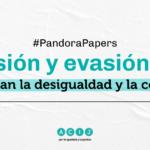 Pandora papers: la elusión y evasión fiscal profundizan la desigualdad y la corrupción.